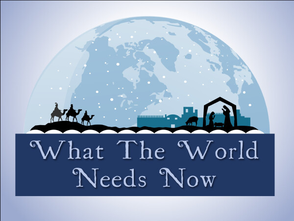 Series: What the World Needs Now