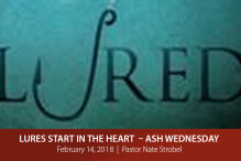 Lures Start in the Heart - Ash Wednesday