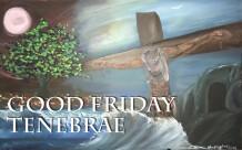 Good Friday Tenebrae