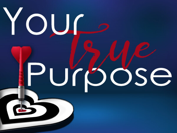Series: Your True Purpose