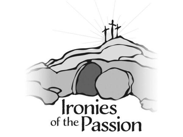 Series: Ironies of the Passion (Lenten Wednesday)