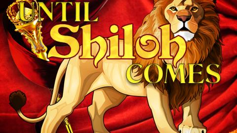 """Until Shiloh Comes..."""